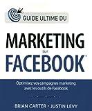 echange, troc Brian Carter, Justin Levy - Guide ultime du marketing sur Facebook