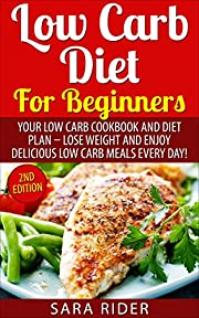 Low Carb: Low Carb Diet For Beginners - Low Carb Cookbook and Diet Plan, Lose Weight, And Enjoy Low Carb Meals Everyday (Low Carb Diet, Low Carb Diet Plan, Low Carb Cookbook, Low Carb Secrets)