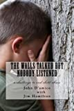 img - for The Walls Talked But Nobody Listened: a challenge to end child abuse by John Edward D'amico Jr (2014-09-29) book / textbook / text book
