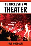 img - for The Necessity of Theater: The Art of Watching and Being Watched book / textbook / text book