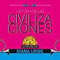 Historia de las civilizaciones [The History of Civilization] Audiobook by Diana Uribe Narrated by Diana Uribe