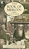"The Book of Merlyn: Unpublished Conclusion to the ""Once and Future King"" (0006157254) by T.H. WHITE"
