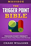 Massage: The - Trigger Point - Bible: Trigger Point Therapy - Pressure Points, Deep Tissue & Self Massage