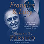 Franklin and Lucy: President Roosevelt, Mrs. Rutherfurd, and Other Women in His Life | Joseph Persico