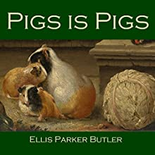 Pigs Is Pigs (       UNABRIDGED) by Ellis Parker Butler Narrated by Cathy Dobson