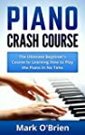 Piano: Crash Course - The Ultimate Be...