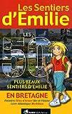 Les 50 plus beaux sentiers d'Emilie en Bretagne : Finistère, Côtes-d'Armor, Ille-et-Vilaine, Loire-Atlantique, Morbihan