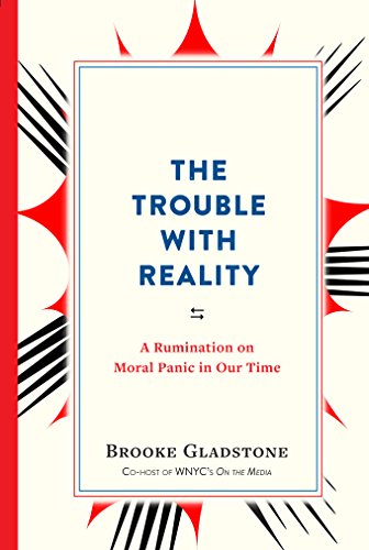 Book Cover: The Trouble with Reality: A Rumination on Moral Panic in Our Time
