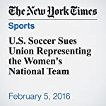 U.S. Soccer Sues Union Representing the Women's National Team | Andrew Das