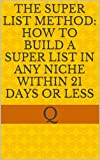 The Super List Method: How to build a Super List in Any Niche within 21 Days or less