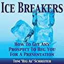 Ice Breakers! How To Get Any Prospect To Beg You For A Presentation Audiobook by Tom