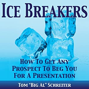 Ice Breakers! How To Get Any Prospect To Beg You For A Presentation Audiobook