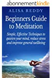 Beginners Guide to Meditation: Simple Effective Techniques to quieten your minds, reduce stress and improve general well being. (English Edition)
