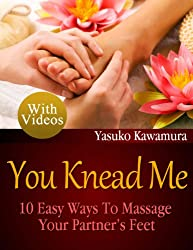 You Knead Me: 10 Easy Ways To Massage Your Partner's Feet (English Edition)