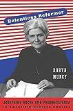 img - for Relentless Reformer: Josephine Roche and Progressivism in Twentieth-Century America (Politics and Society in Twentieth-Century America) book / textbook / text book