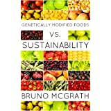 Genetically Modified Foods vs. Sustainability ~ Pandora Poikilos