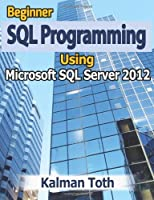 Beginner SQL Programming Using Microsoft SQL Server 2012 Front Cover
