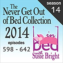 The Never Get Out of Bed Collection: 2014 In Bed with Susie Bright - Season 14  by Susie Bright Narrated by Susie Bright
