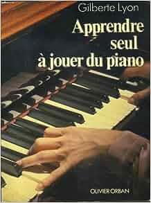 apprendre seul a jouer du piano french edition gilberte lyon 9782855651767 books. Black Bedroom Furniture Sets. Home Design Ideas