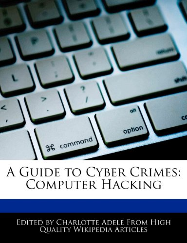 A Guide to Cyber Crimes: Computer Hacking