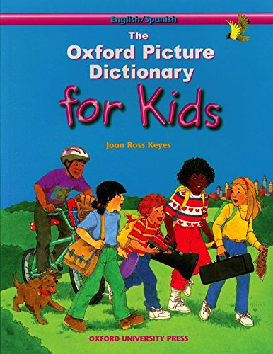 The Oxford Picture Dictionary for Kids: Oxford Picture Dictionary for Kids: English-Spanish Edition (Diccionario Oxford Picture for Kids)