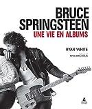 echange, troc Ryan White - Bruce Springsteen, une vie en albums