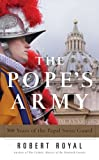 The Pope's Army: 500 Years of the Papal Swiss Guard (0824523954) by Royal, Robert