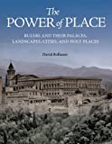 img - for The Power of Place: Rulers and Their Palaces, Landscapes, Cities, and Holy Places book / textbook / text book