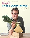 Hugh Fearnley-Whittingstall Hugh's Three Good Things