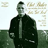 Chet Baker Sings And Plays From The Film Let's Get Lost