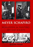 Worldview in Painting--Art and Society: Selected Papers (0807614505) by Schapiro, Meyer