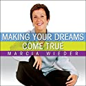 Making Your Dreams Come True: A Plan for Easily Discovering and Achieving the Life You Want! (       UNABRIDGED) by Marcia Wieder Narrated by Marcia Wieder