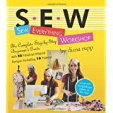 Sew Everything Workshop: The Complete Step-by-Step Beginner&#39;s Guide with 25 Fabulous Original Designs, Including 10 Patterns