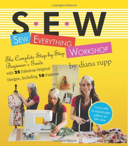 Why Choose The Sew Everything Workshop: The Complete Step-by-Step Beginner's Guide with 25 Fabulous ...