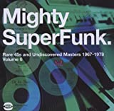 Mighty SuperFunk: Rare 45s and Undiscovered Masters, 1967-1978, Vol.6 Various Artists