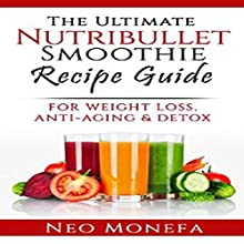Nutribullet: The Ultimate Nutribullet Smoothie Recipe Guide for Weight Loss, Anti-Aging & Detox Audiobook by Neo Monefa Narrated by Jeff Werden