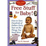 Free Stuff for Baby! 2006-2007 edition: How to Save Hundreds of Dollars Every Year on the Things You Need Most ~ Sue M. Hannah