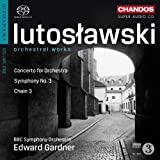 Lutoslawski: Orchestral Works, Vol. 1 - Concerto for Orchestra; Symphony No. 3; Chain 3