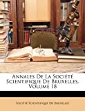 echange, troc  - Annales de La Socit Scientifique de Bruxelles, Volume 18
