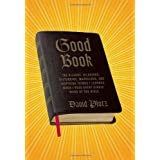 "Good Book: The Bizarre, Hilarious, Disturbing, Marvelous, and Inspiring Things I Learned When I Read Every Single Word of the Biblevon ""David Plotz"""