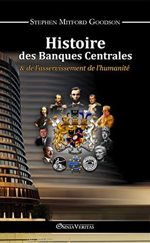 Histoire des Banques Centrales:  &  de l'asservissement de l'humanité