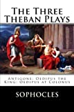 img - for The Three Theban Plays: Antigone; Oedipus the King; Oedipus at Colonus book / textbook / text book