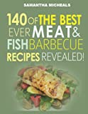 Samantha Michaels Barbecue Cookbook: 140 Of The Best Ever Barbecue Meat & BBQ Fish Recipes Book..