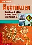 Australien Buschgeschichten: Mythen, Land und Menschen. Kultur, Land und Leute, Geschichte des Kontinents