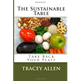 The Sustainable Table - Take Back Your Plate (Volume 1) ~ Tracey Allen