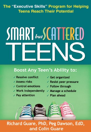 Smart but Scattered Teens: The &quot;Executive Skills&quot; Program for Helping Teens Reach Their Potential