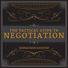 The Tactical Guide to Negotiation (       UNABRIDGED) by Johnathon Richter Narrated by Nicholas Wilde