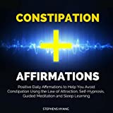 Constipation Affirmations: Positive Daily Affirmations to Help You Avoid Constipation Using the Law of Attraction, Self-Hypnosis, Guided Meditation and Sleep Learning