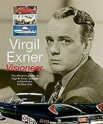 Virgil Exner: Visioneer: The official biography of Virgil M. Exner, designer extraor