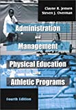 img - for Administration and Management of Physical Education and Athletic Programs, Fourth Edition by Clayne R. Jensen Steven J. Overman (2003-03-01) Paperback book / textbook / text book